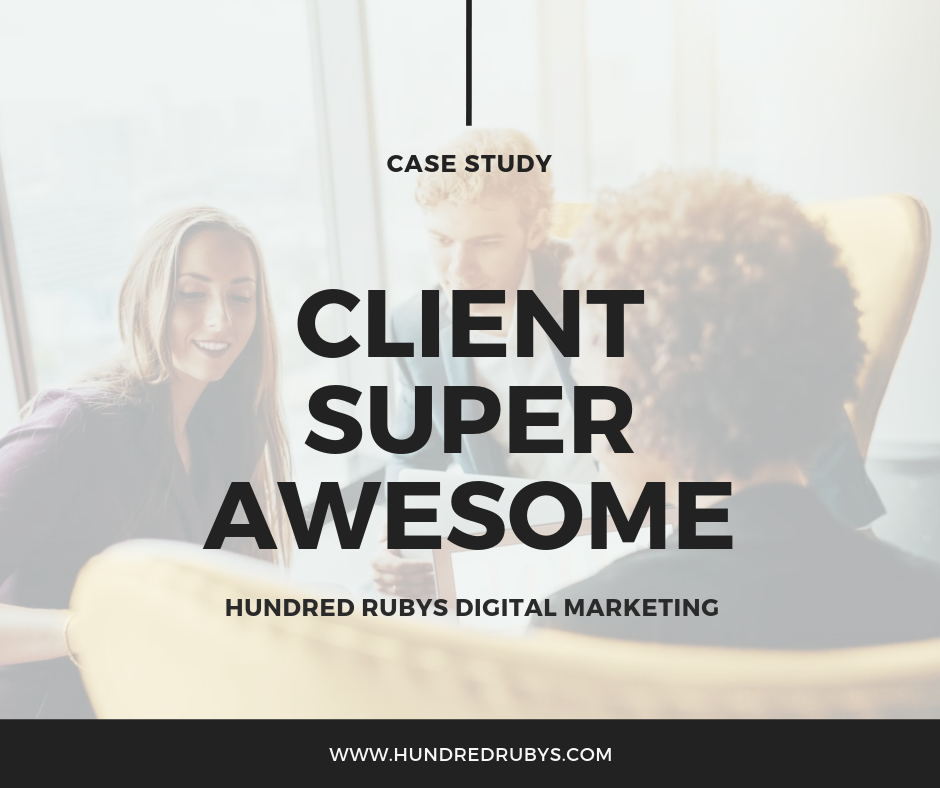 Case Study: Client Super Awesome | Hundred Rubys, LLC